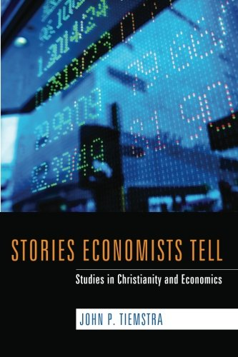 Stories Economists Tell : Studies in Christianity and Economics.