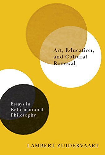 Art, Education, And Cultural Renewal : Essays in Reformational Philosophy